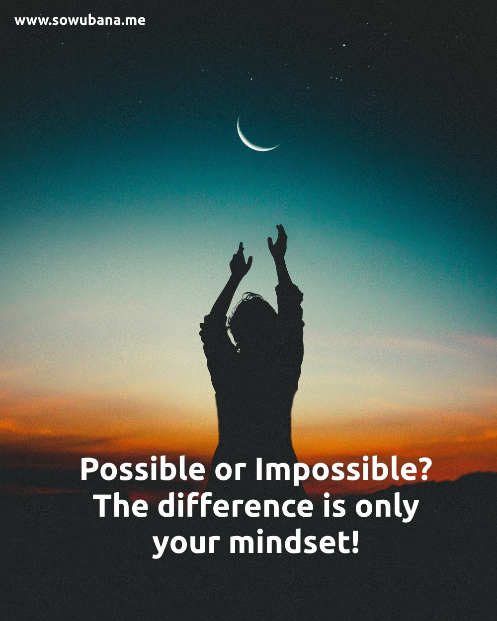 Possible or impossible? The difference is only your mindset.